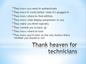 Thank heaven for technicians